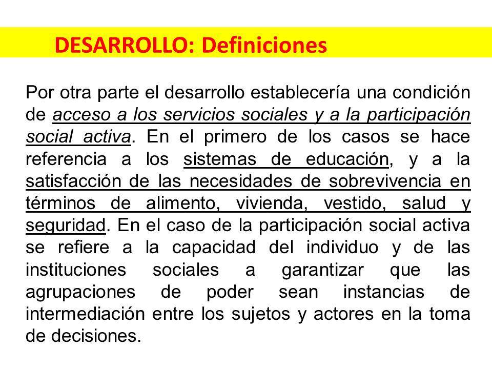 DESARROLLO: Definiciones Por otra parte el desarrollo establecería una condición de acceso a los servicios sociales y a la participación social activa