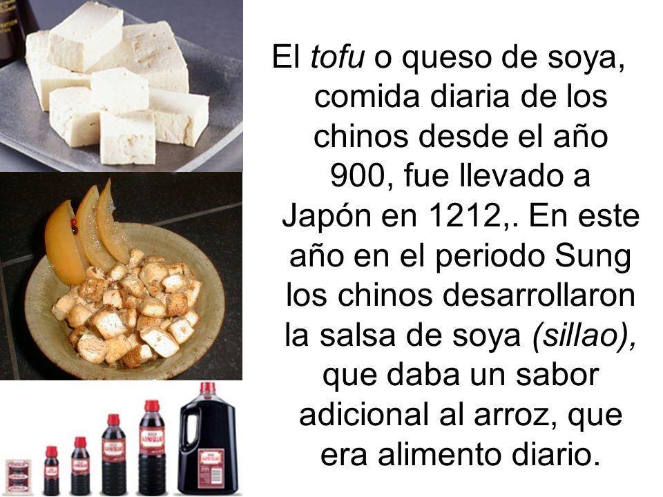 El tofu o queso de soya, comida diaria de los chinos desde el año 900, fue llevado a Japón en 1212,.
