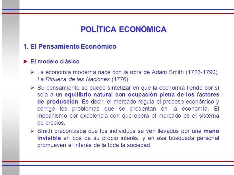 1. El Pensamiento Económico La economía moderna nace con la obra de Adam Smith (1723-1790), La Riqueza de las Naciones (1776). Su pensamiento se puede