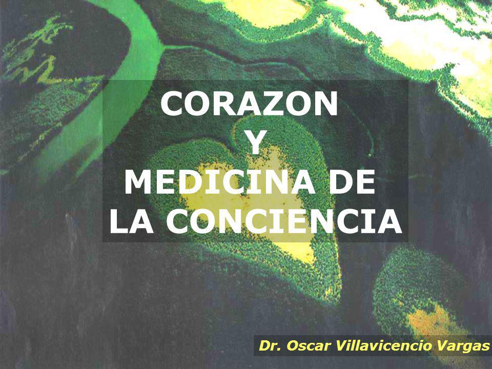 Dr. Oscar Villavicencio Vargas CORAZON Y MEDICINA DE LA CONCIENCIA
