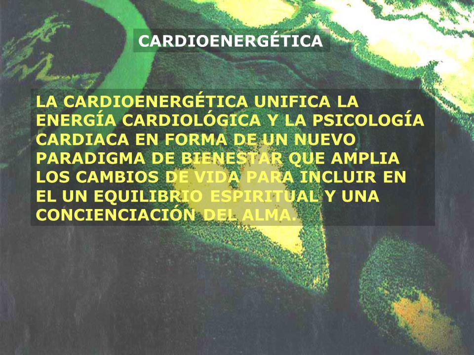 CARDIOENERGÉTICA LA CARDIOENERGÉTICA UNIFICA LA ENERGÍA CARDIOLÓGICA Y LA PSICOLOGÍA CARDIACA EN FORMA DE UN NUEVO PARADIGMA DE BIENESTAR QUE AMPLIA L