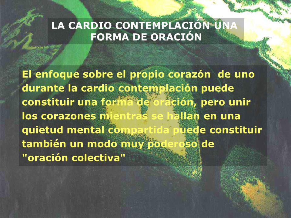 LA CARDIO CONTEMPLACIÓN UNA FORMA DE ORACIÓN El enfoque sobre el propio corazón de uno durante la cardio contemplación puede constituir una forma de o