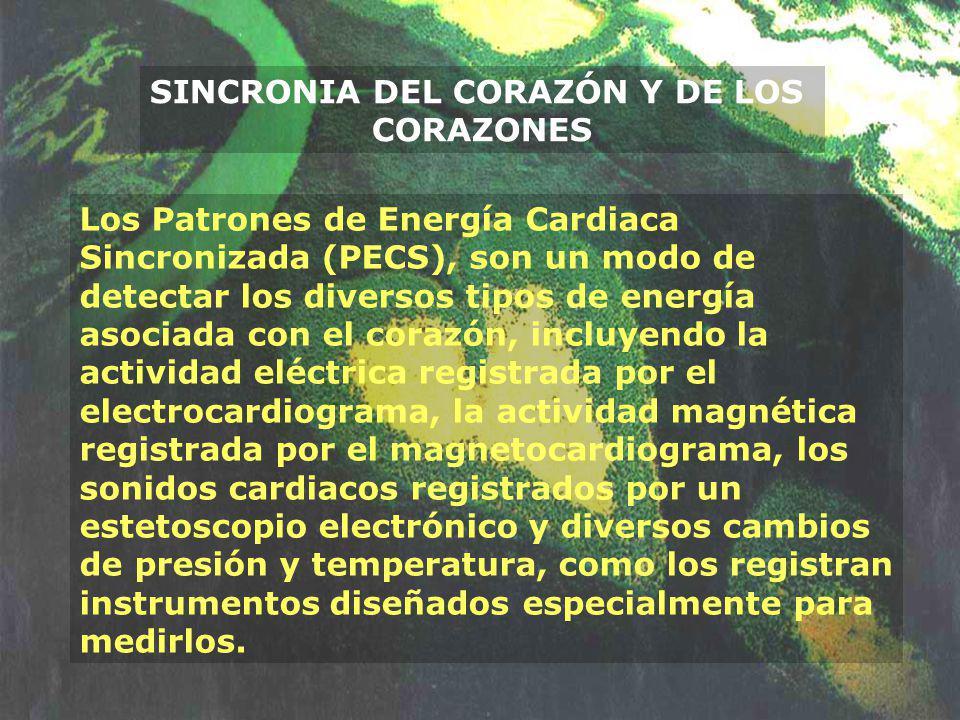 SINCRONIA DEL CORAZÓN Y DE LOS CORAZONES Los Patrones de Energía Cardiaca Sincronizada (PECS), son un modo de detectar los diversos tipos de energía a