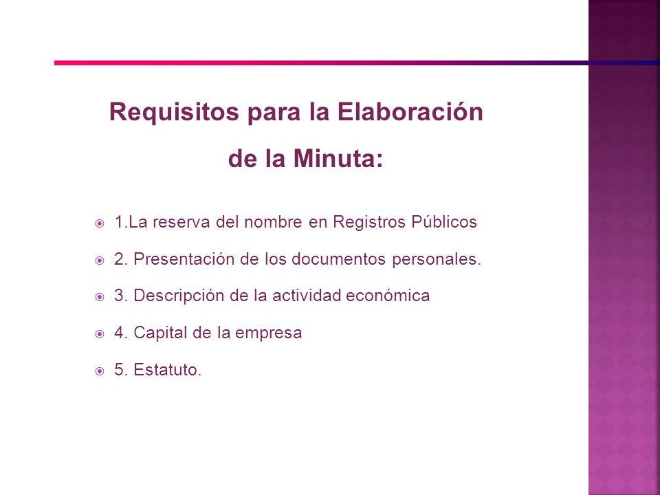 Requisitos para la Elaboración de la Minuta: 1.La reserva del nombre en Registros Públicos 2. Presentación de los documentos personales. 3. Descripció