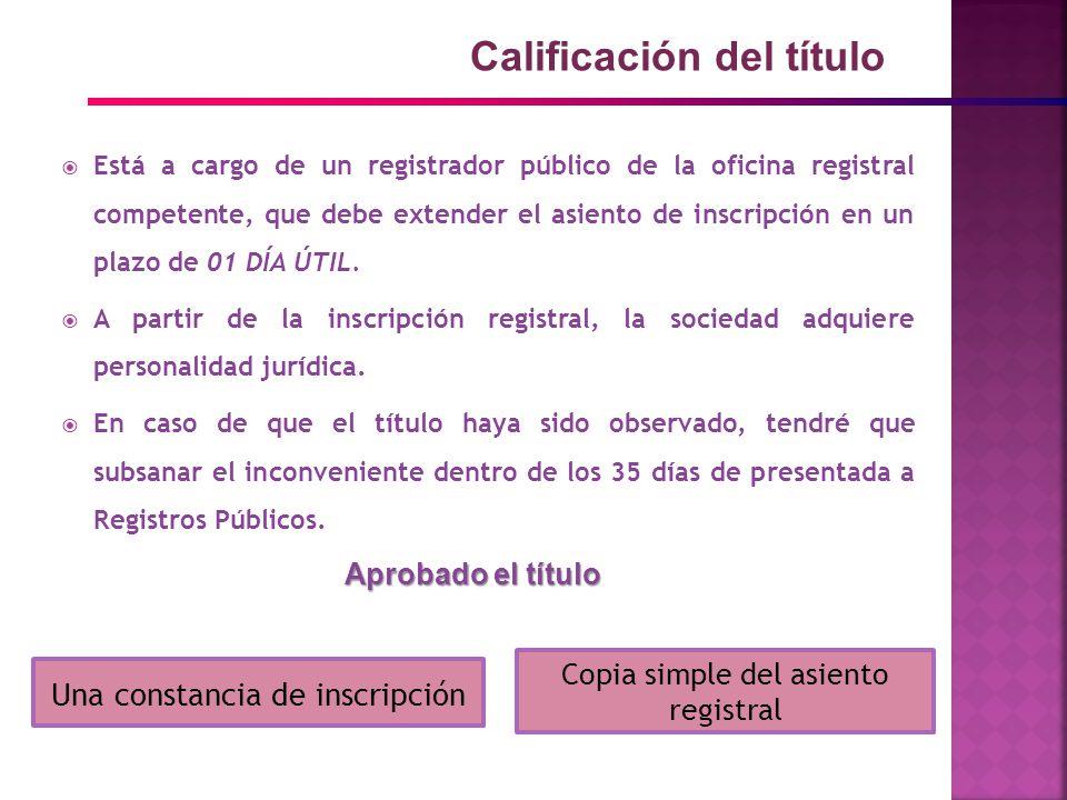 Está a cargo de un registrador público de la oficina registral competente, que debe extender el asiento de inscripción en un plazo de 01 DÍA ÚTIL.