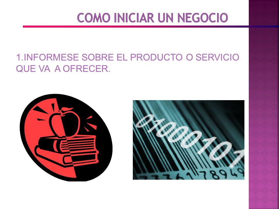 1.INFORMESE SOBRE EL PRODUCTO O SERVICIO QUE VA A OFRECER.