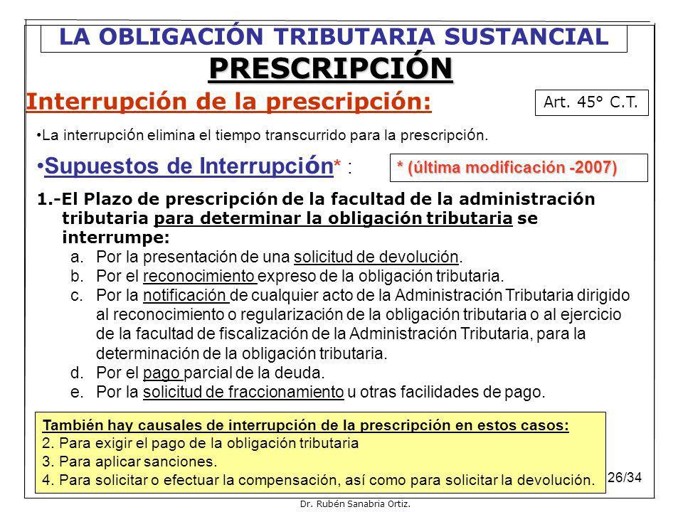 Dr. Rubén Sanabria Ortiz.26/34 Interrupción de la prescripción: La interrupci ó n elimina el tiempo transcurrido para la prescripci ó n. Supuestos de
