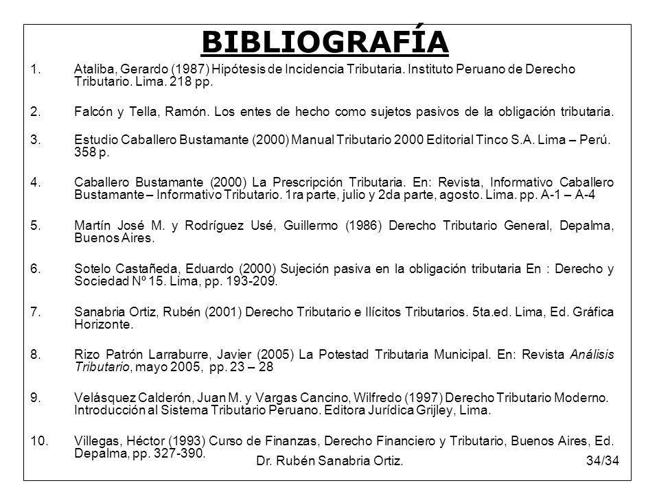 Dr. Rubén Sanabria Ortiz.34/34 BIBLIOGRAFÍA 1.Ataliba, Gerardo (1987) Hipótesis de Incidencia Tributaria. Instituto Peruano de Derecho Tributario. Lim