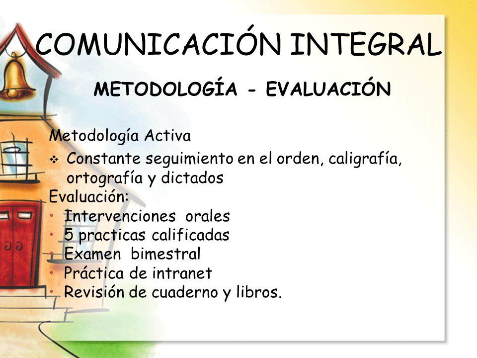 COMUNICACIÓN INTEGRAL Metodología Activa Constante seguimiento en el orden, caligrafía, ortografía y dictados Evaluación: Intervenciones orales 5 prac