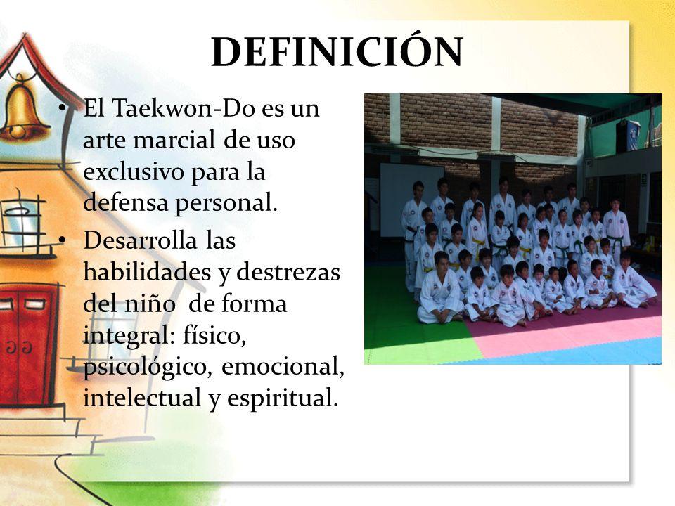 DEFINICIÓN El Taekwon-Do es un arte marcial de uso exclusivo para la defensa personal. Desarrolla las habilidades y destrezas del niño de forma integr