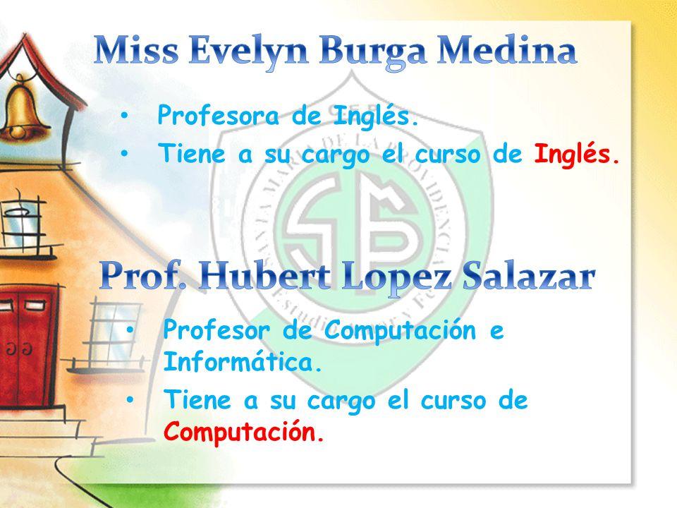 Profesora de Inglés. Tiene a su cargo el curso de Inglés. Profesor de Computación e Informática. Tiene a su cargo el curso de Computación.