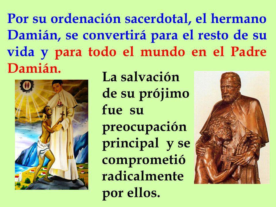 Por su ordenación sacerdotal, el hermano Damián, se convertirá para el resto de su vida y para todo el mundo en el Padre Damián.