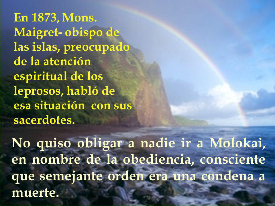 No quiso obligar a nadie ir a Molokai, en nombre de la obediencia, consciente que semejante orden era una condena a muerte.