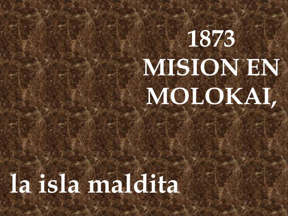 1873 MISION EN MOLOKAI, la isla maldita.