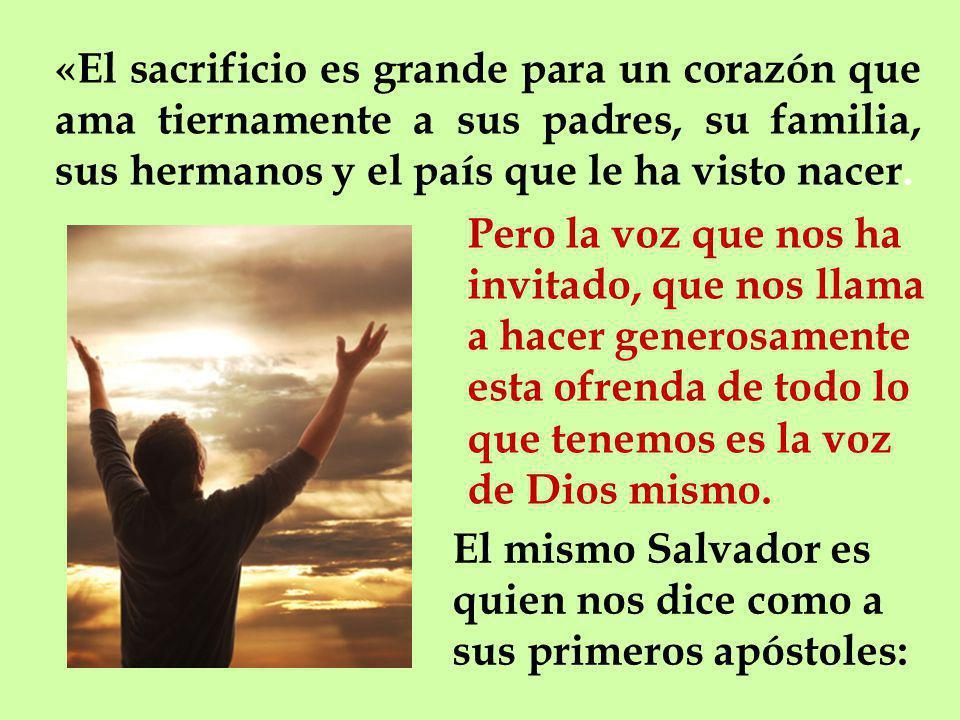 «El sacrificio es grande para un corazón que ama tiernamente a sus padres, su familia, sus hermanos y el país que le ha visto nacer.