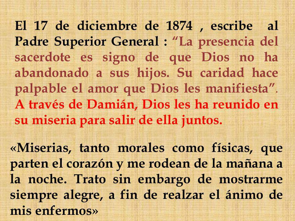 El 17 de diciembre de 1874, escribe al Padre Superior General : La presencia del sacerdote es signo de que Dios no ha abandonado a sus hijos.