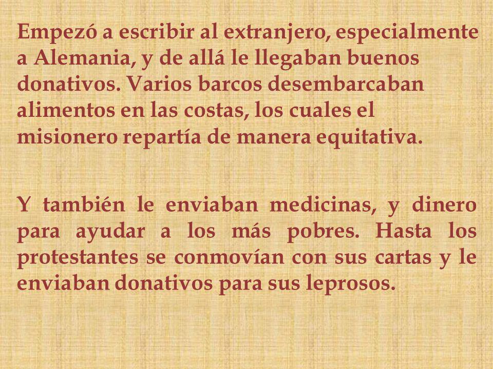 Y también le enviaban medicinas, y dinero para ayudar a los más pobres.