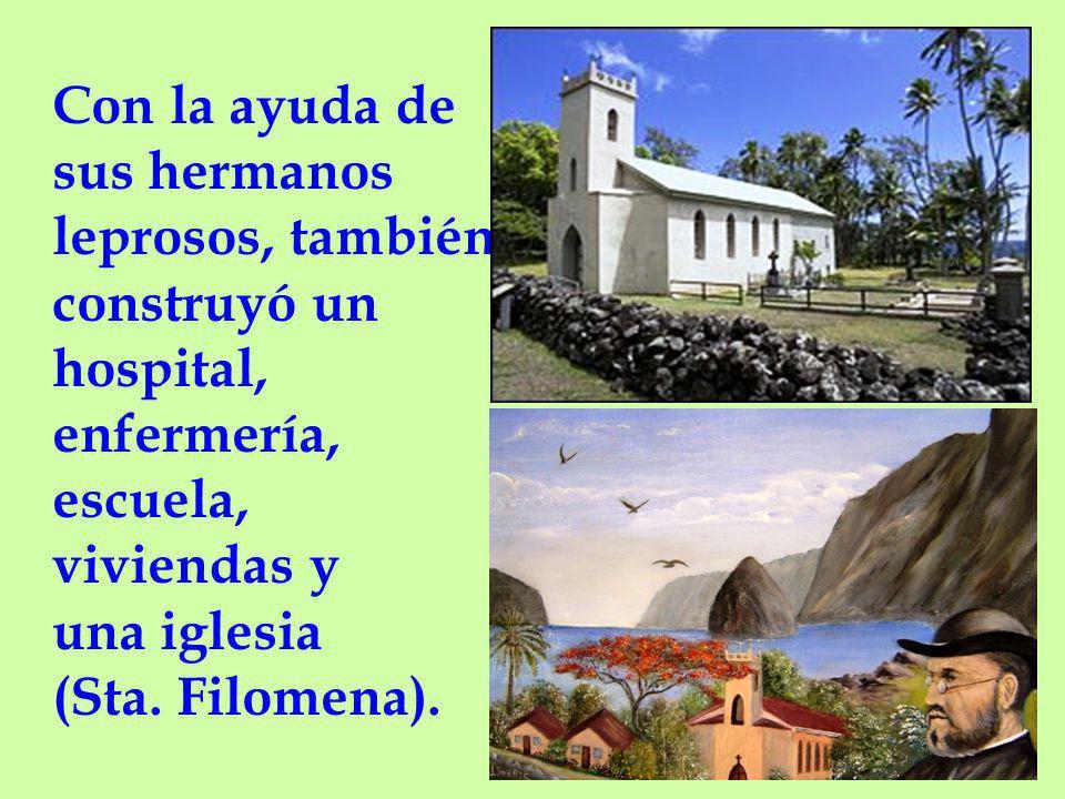 Con la ayuda de sus hermanos leprosos, también construyó un hospital, enfermería, escuela, viviendas y una iglesia (Sta.