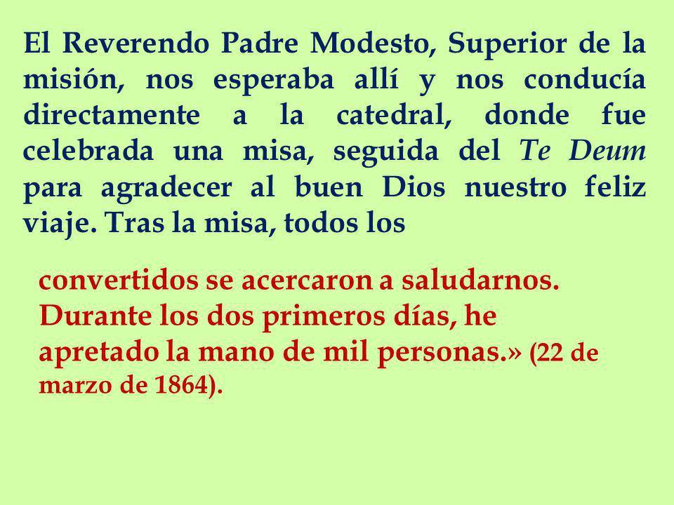 El Reverendo Padre Modesto, Superior de la misión, nos esperaba allí y nos conducía directamente a la catedral, donde fue celebrada una misa, seguida del Te Deum para agradecer al buen Dios nuestro feliz viaje.