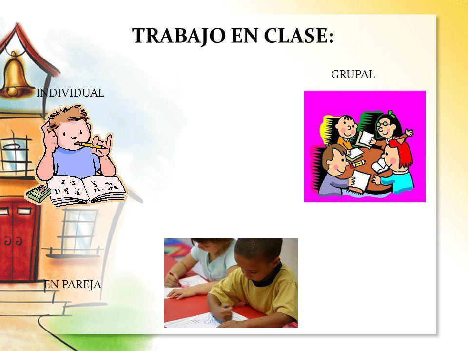 TRABAJO EN CLASE: INDIVIDUAL GRUPAL EN PAREJA