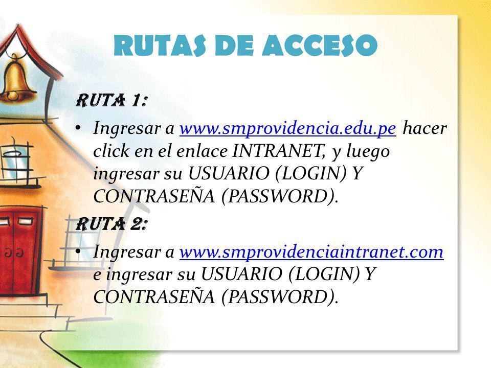 RUTAS DE ACCESO RUTA 1: Ingresar a www.smprovidencia.edu.pe hacer click en el enlace INTRANET, y luego ingresar su USUARIO (LOGIN) Y CONTRASEÑA (PASSW