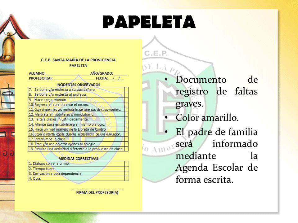 Documento de registro de faltas graves. Color amarillo. El padre de familia será informado mediante la Agenda Escolar de forma escrita. PAPELETA