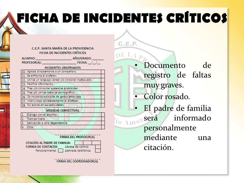 Documento de registro de faltas muy graves. Color rosado. El padre de familia será informado personalmente mediante una citación. FICHA DE INCIDENTES