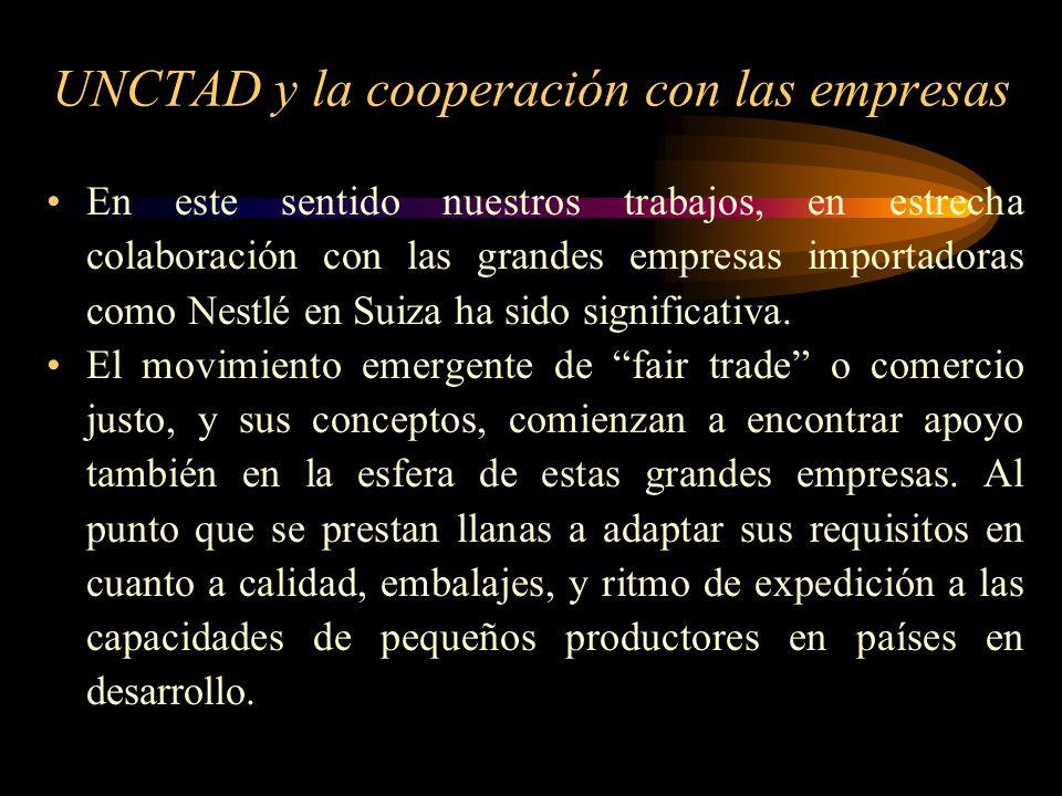 UNCTAD y la cooperación con las empresas En este sentido nuestros trabajos, en estrecha colaboración con las grandes empresas importadoras como Nestlé