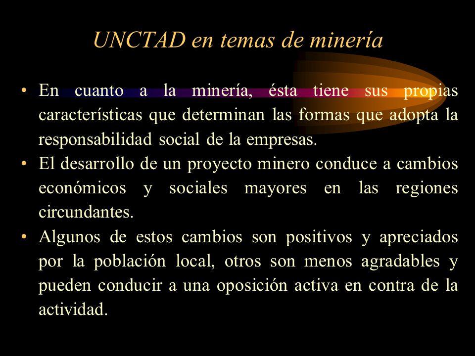 UNCTAD en temas de minería En cuanto a la minería, ésta tiene sus propias características que determinan las formas que adopta la responsabilidad soci
