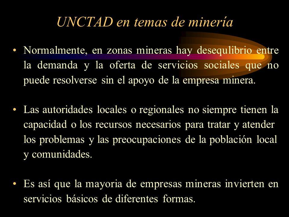 UNCTAD en temas de minería Normalmente, en zonas mineras hay desequlibrio entre la demanda y la oferta de servicios sociales que no puede resolverse s