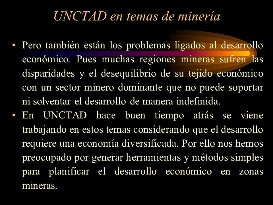 UNCTAD en temas de minería Pero también están los problemas ligados al desarrollo económico. Pues muchas regiones mineras sufren las disparidades y el
