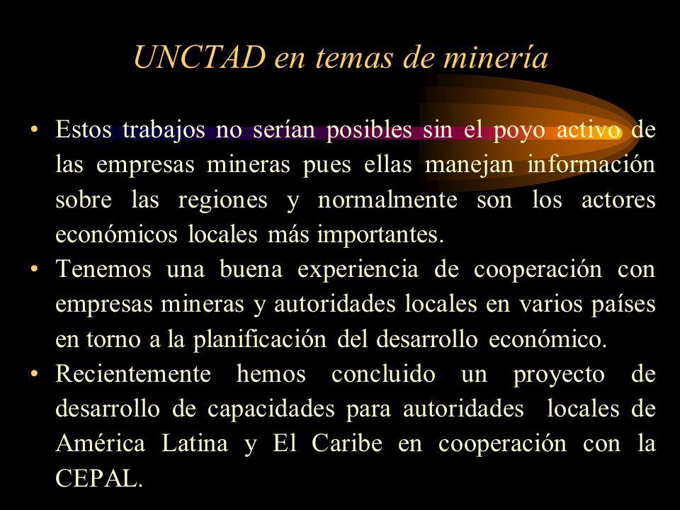 UNCTAD en temas de minería Estos trabajos no serían posibles sin el poyo activo de las empresas mineras pues ellas manejan información sobre las regio