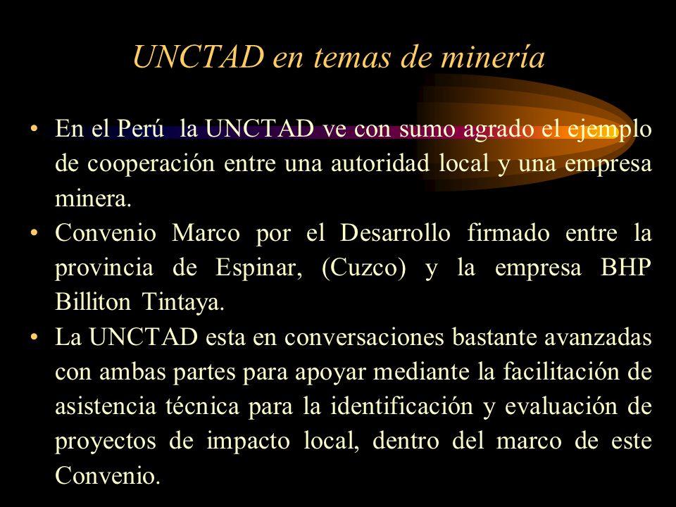 UNCTAD en temas de minería En el Perú la UNCTAD ve con sumo agrado el ejemplo de cooperación entre una autoridad local y una empresa minera. Convenio