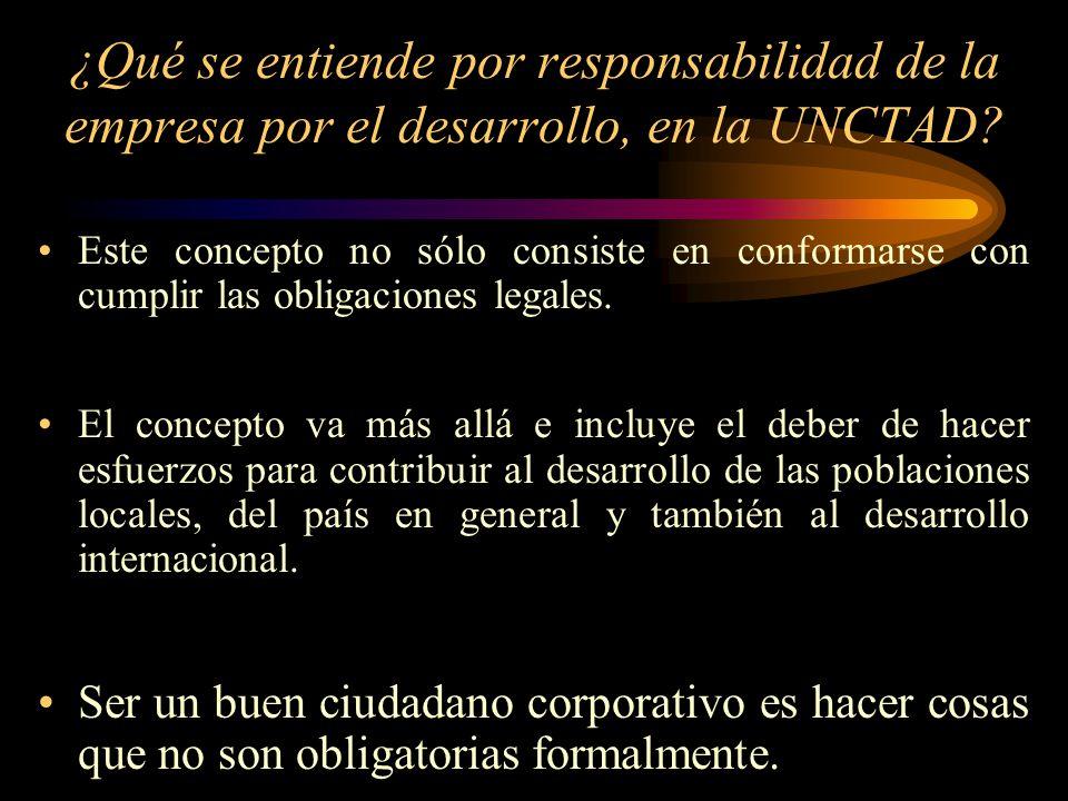 ¿Qué se entiende por responsabilidad de la empresa por el desarrollo, en la UNCTAD? Este concepto no sólo consiste en conformarse con cumplir las obli