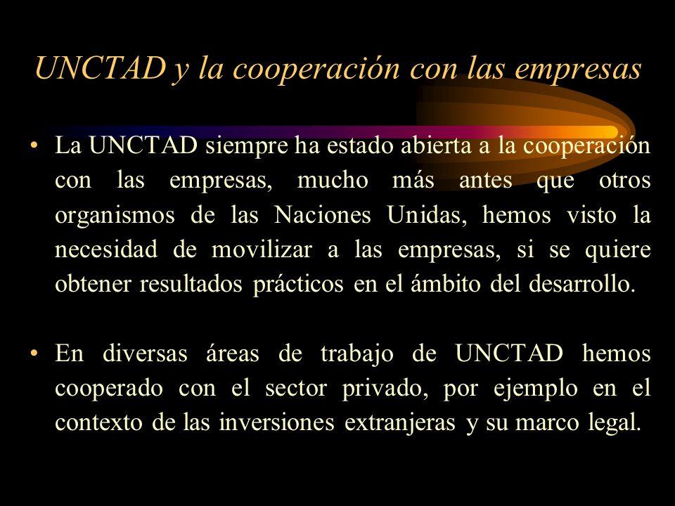 UNCTAD y la cooperación con las empresas La UNCTAD siempre ha estado abierta a la cooperación con las empresas, mucho más antes que otros organismos d