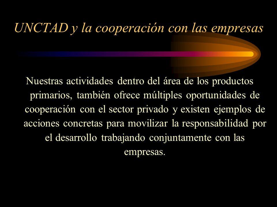 UNCTAD y la cooperación con las empresas Nuestras actividades dentro del área de los productos primarios, también ofrece múltiples oportunidades de co