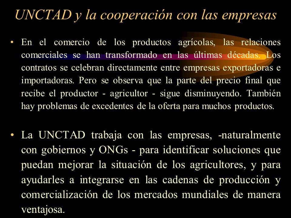 UNCTAD y la cooperación con las empresas En el comercio de los productos agrícolas, las relaciones comerciales se han transformado en las últimas déca