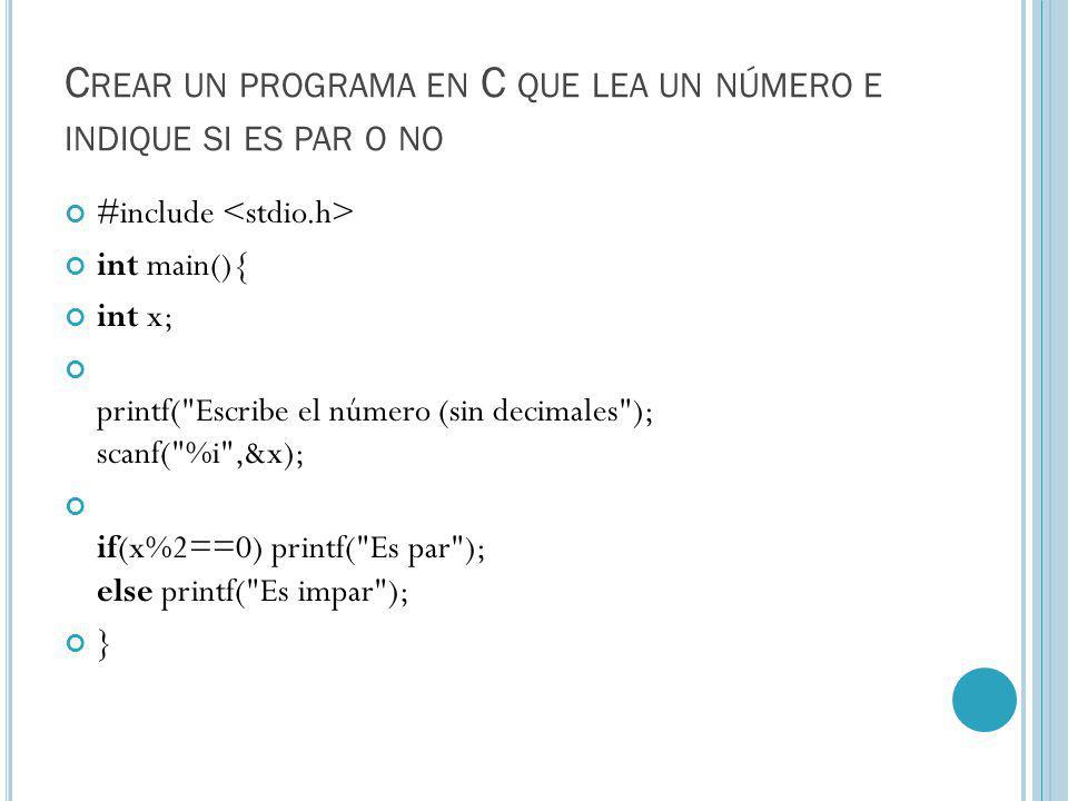 C REAR UN PROGRAMA EN C QUE LEA UN NÚMERO E INDIQUE SI ES PAR O NO #include int main(){ int x; printf( Escribe el número (sin decimales ); scanf( %i ,&x); if(x%2==0) printf( Es par ); else printf( Es impar ); }
