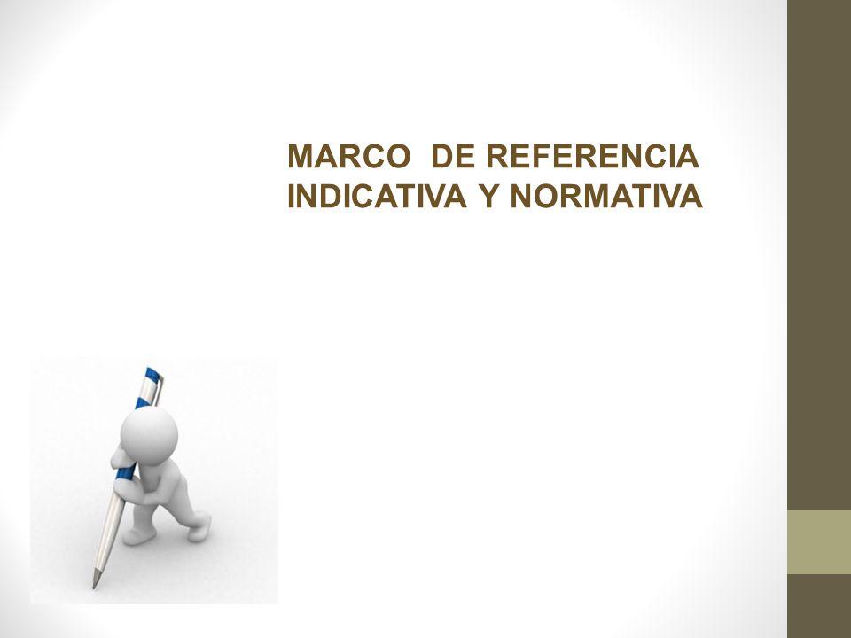 MARCO DE REFERENCIA INDICATIVA Y NORMATIVA