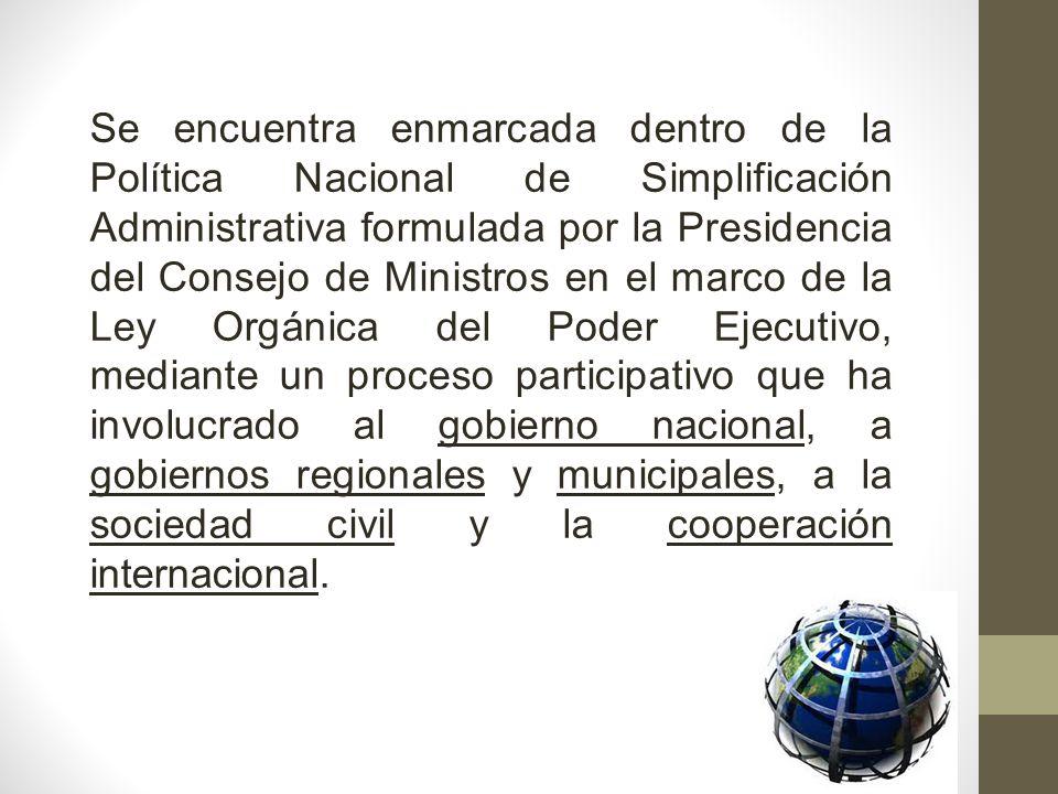 Se encuentra enmarcada dentro de la Política Nacional de Simplificación Administrativa formulada por la Presidencia del Consejo de Ministros en el mar