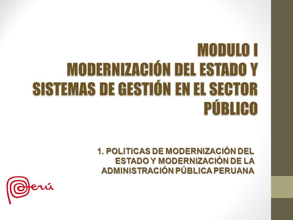1. POLITICAS DE MODERNIZACIÓN DEL ESTADO Y MODERNIZACIÓN DE LA ADMINISTRACIÓN PÚBLICA PERUANA
