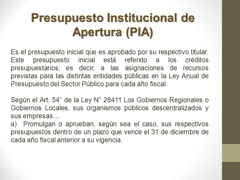Presupuesto Institucional de Apertura (PIA) Es el presupuesto inicial que es aprobado por su respectivo titular. Este presupuesto inicial está referid