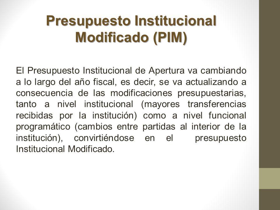 Presupuesto Institucional Modificado (PIM) El Presupuesto Institucional de Apertura va cambiando a lo largo del año fiscal, es decir, se va actualizan