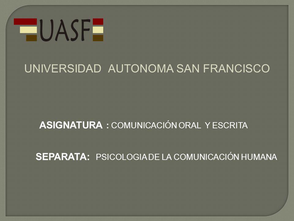 UNIVERSIDAD AUTONOMA SAN FRANCISCO ASIGNATURA : COMUNICACIÓN ORAL Y ESCRITA SEPARATA: PSICOLOGIA DE LA COMUNICACIÓN HUMANA