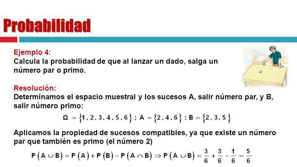 Probabilidad Ejemplo 4: Calcula la probabilidad de que al lanzar un dado, salga un número par o primo. Resolución: Determinamos el espacio muestral y