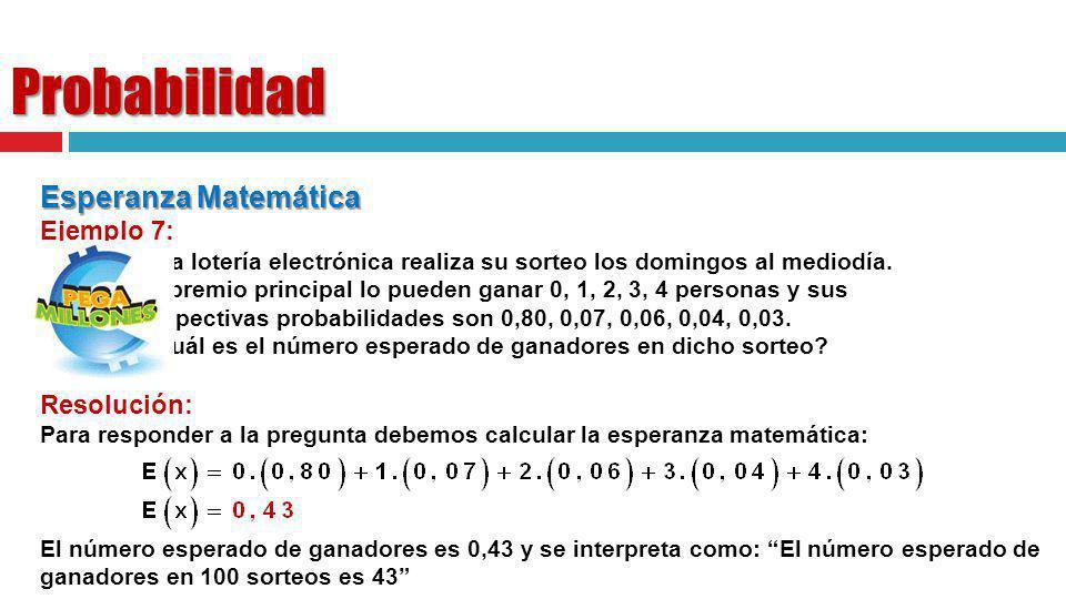 Probabilidad Esperanza Matemática Ejemplo 7: Una lotería electrónica realiza su sorteo los domingos al mediodía. El premio principal lo pueden ganar 0