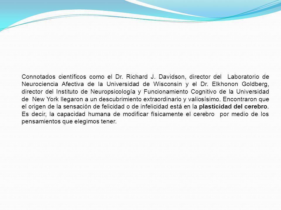 Connotados científicos como el Dr. Richard J. Davidson, director del Laboratorio de Neurociencia Afectiva de la Universidad de Wisconsin y el Dr. Elkh