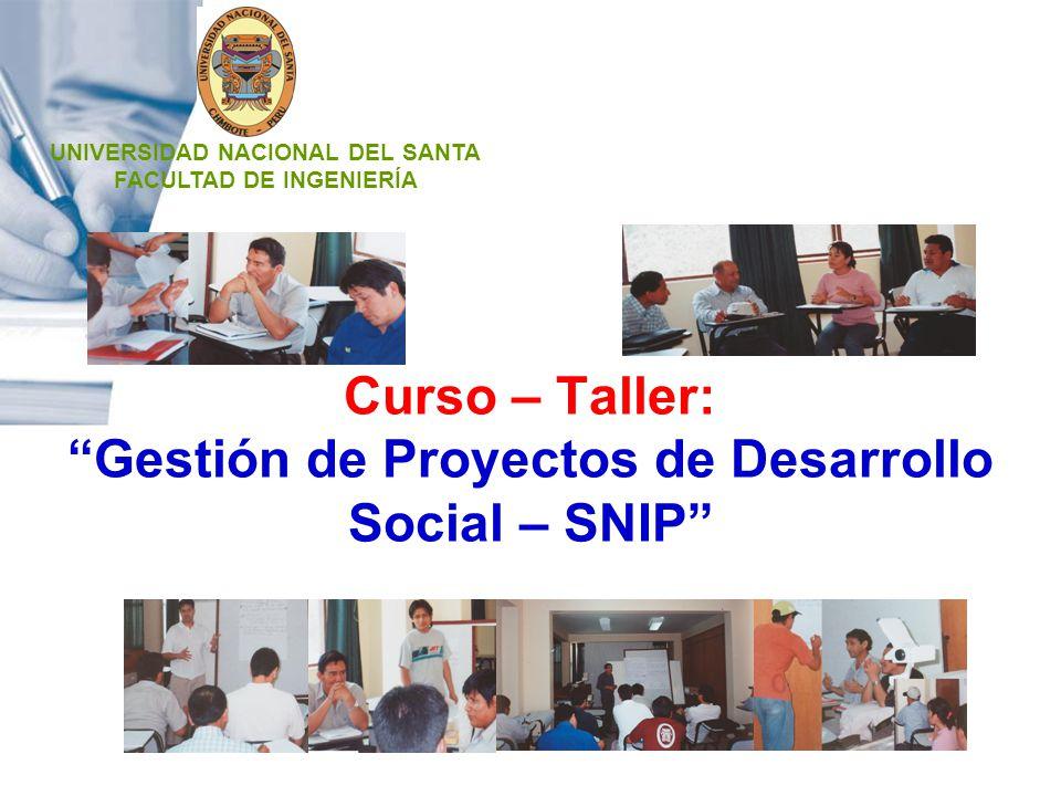 Curso – Taller: Gestión de Proyectos de Desarrollo Social – SNIP UNIVERSIDAD NACIONAL DEL SANTA FACULTAD DE INGENIERÍA