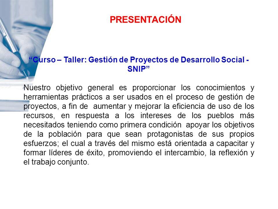 PRESENTACIÓN Curso – Taller: Gestión de Proyectos de Desarrollo Social - SNIP Nuestro objetivo general es proporcionar los conocimientos y herramienta