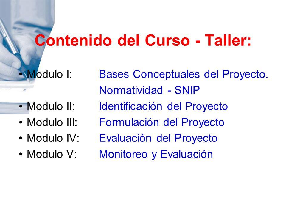 Contenido del Curso - Taller: Modulo I: Bases Conceptuales del Proyecto. Normatividad - SNIP Modulo II: Identificación del Proyecto Modulo III: Formul